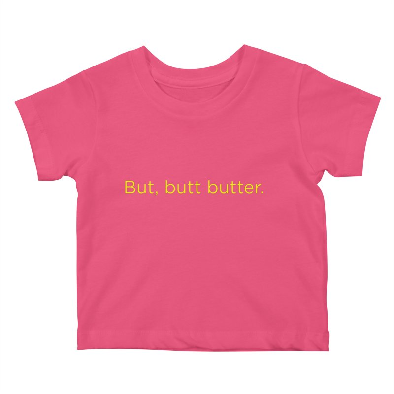 But, Butt Butter. Kids Baby T-Shirt by Inappropriate Wares