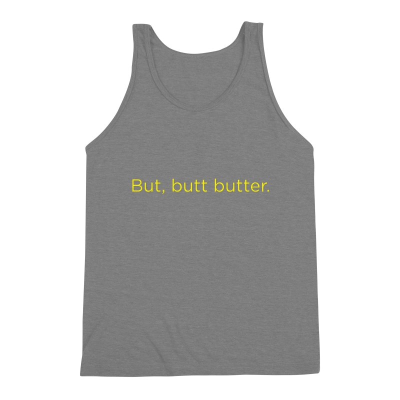 But, Butt Butter. Men's Tank by Inappropriate Wares