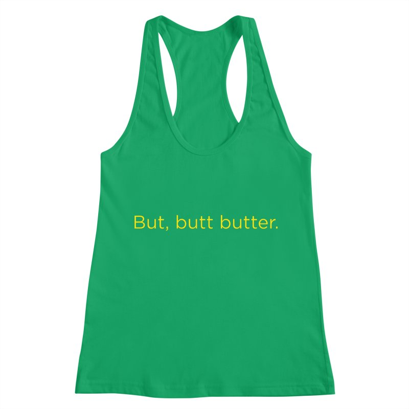 But, Butt Butter. Women's Racerback Tank by Inappropriate Wares