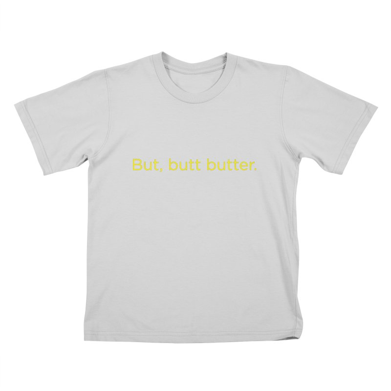 But, Butt Butter. Kids T-Shirt by Inappropriate Wares