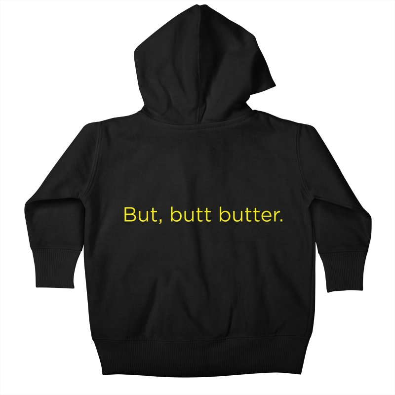 But, Butt Butter. Kids Baby Zip-Up Hoody by Inappropriate Wares