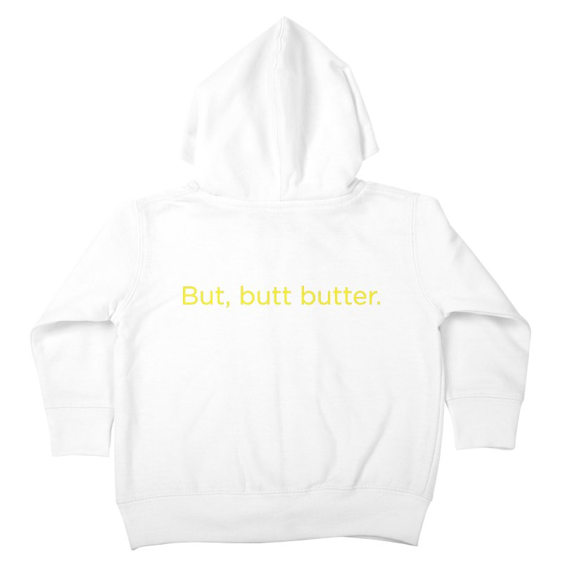 But, Butt Butter. Kids Toddler Zip-Up Hoody by Inappropriate Wares