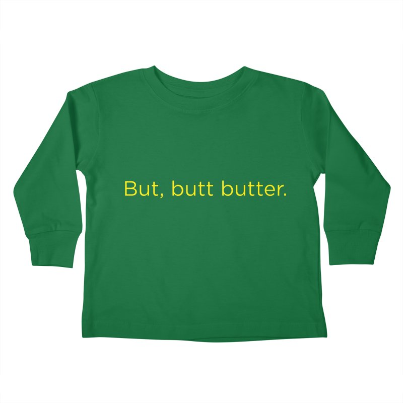 But, Butt Butter. Kids Toddler Longsleeve T-Shirt by Inappropriate Wares