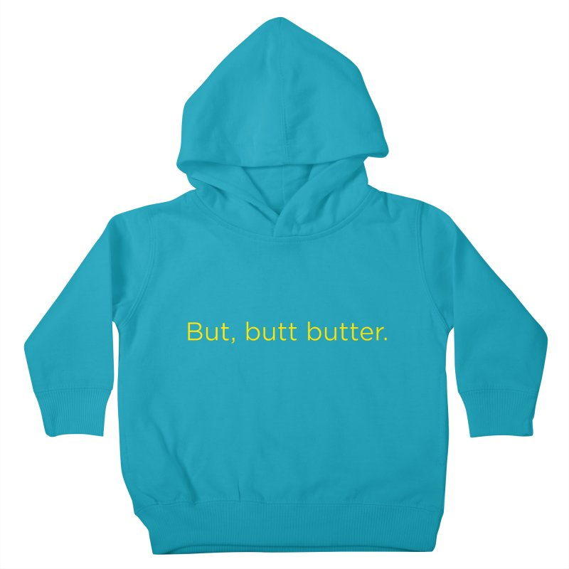 But, Butt Butter. Kids Toddler Pullover Hoody by Inappropriate Wares