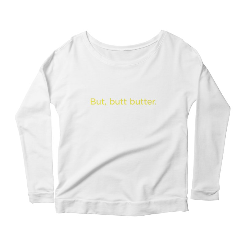 But, Butt Butter. Women's Scoop Neck Longsleeve T-Shirt by Inappropriate Wares