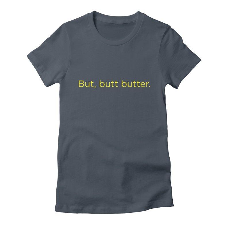 But, Butt Butter. Women's T-Shirt by Inappropriate Wares