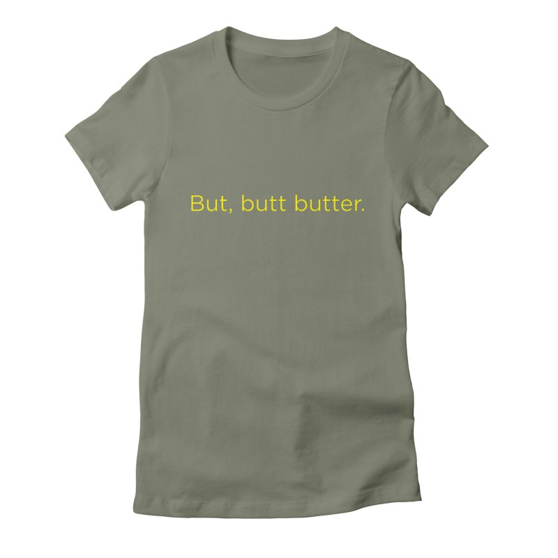 But, Butt Butter. Women's Fitted T-Shirt by Inappropriate Wares