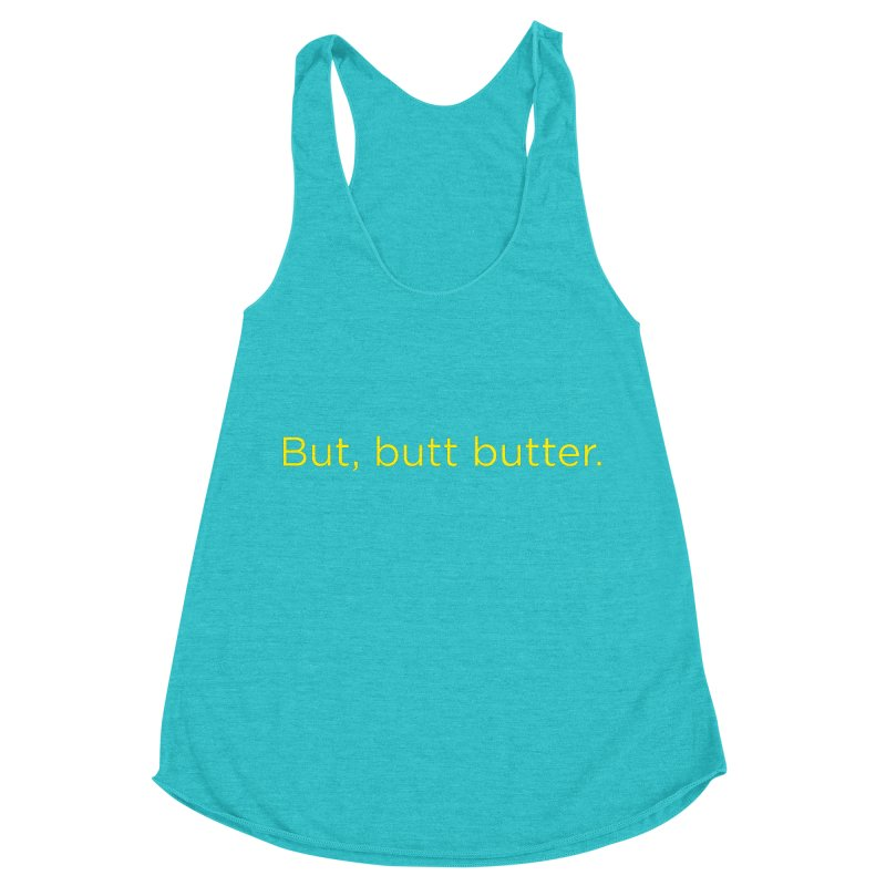 But, Butt Butter. Women's Racerback Triblend Tank by Inappropriate Wares