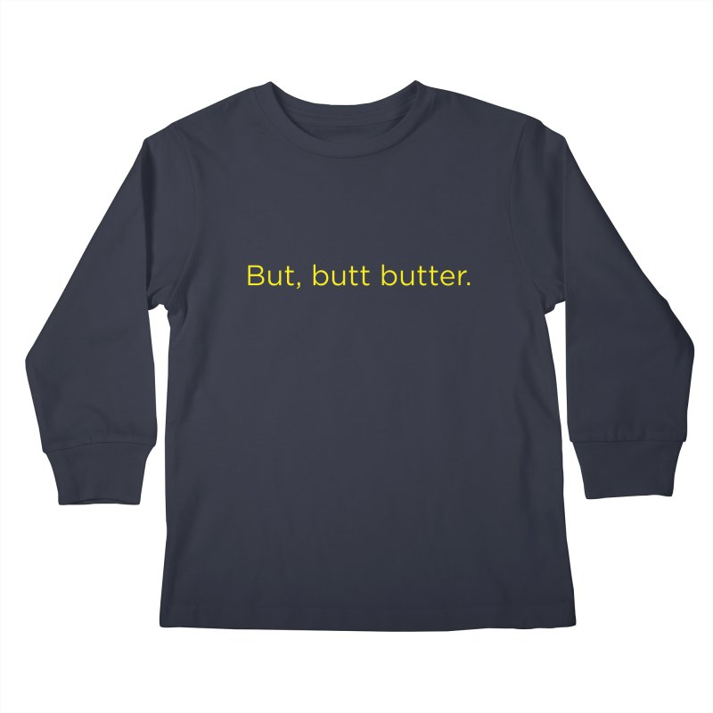 But, Butt Butter. Kids Longsleeve T-Shirt by Inappropriate Wares