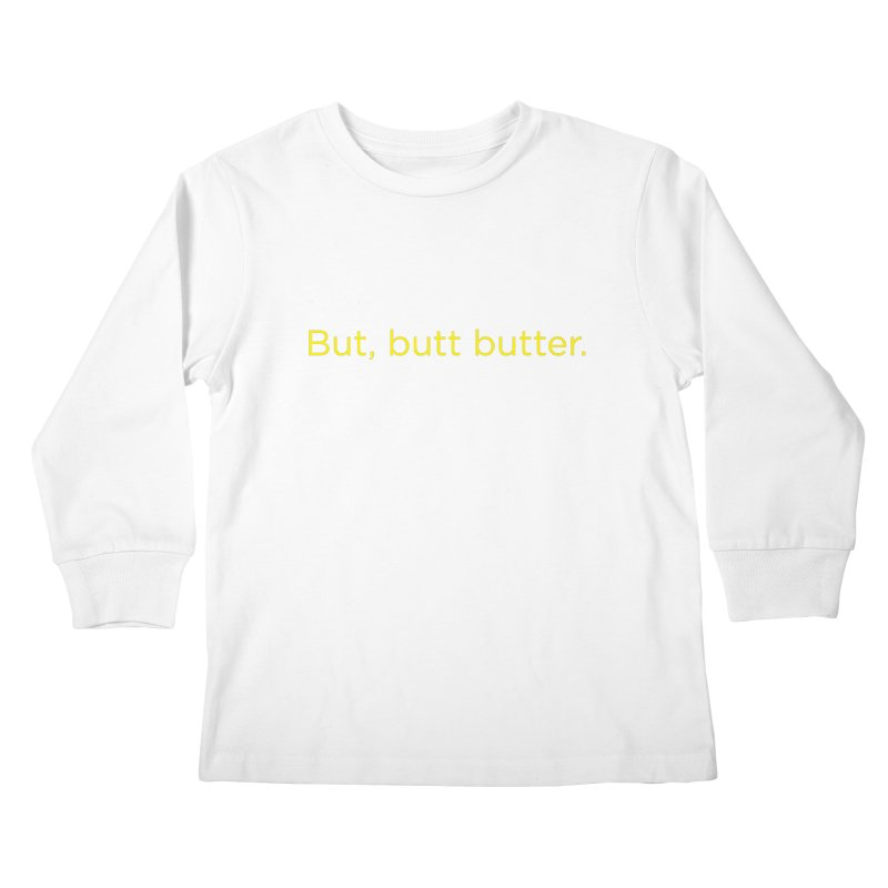 But, Butt Butter. Kids Longsleeve T-Shirt by Inappropriate Wares