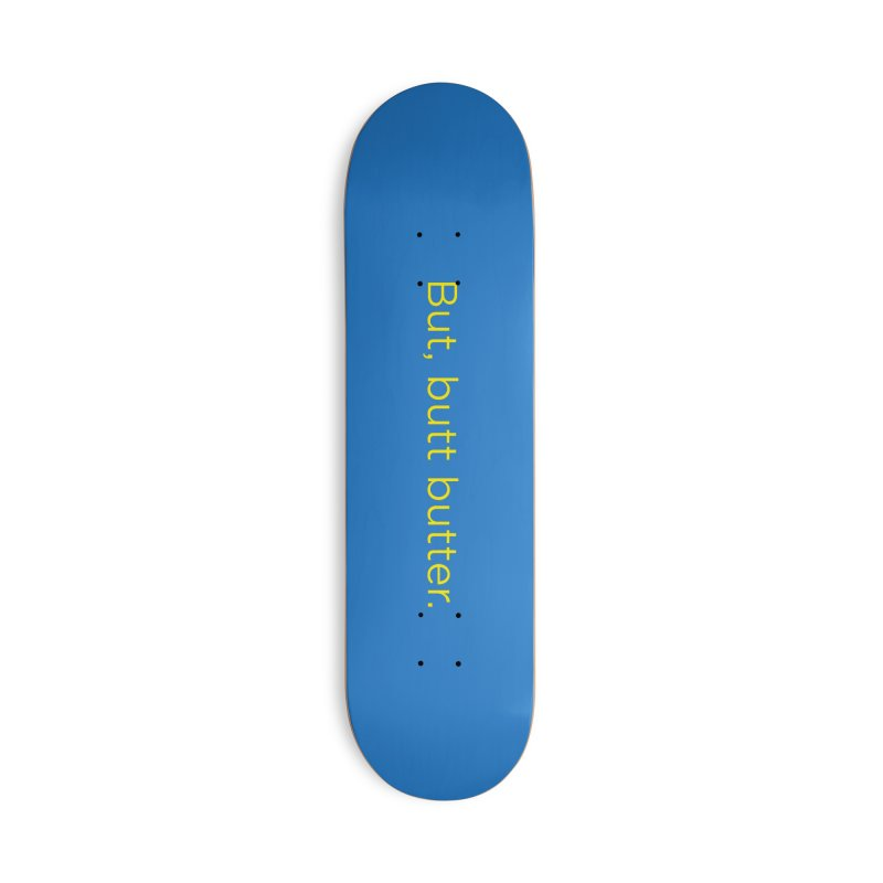 But, Butt Butter. Accessories Deck Only Skateboard by Inappropriate Wares