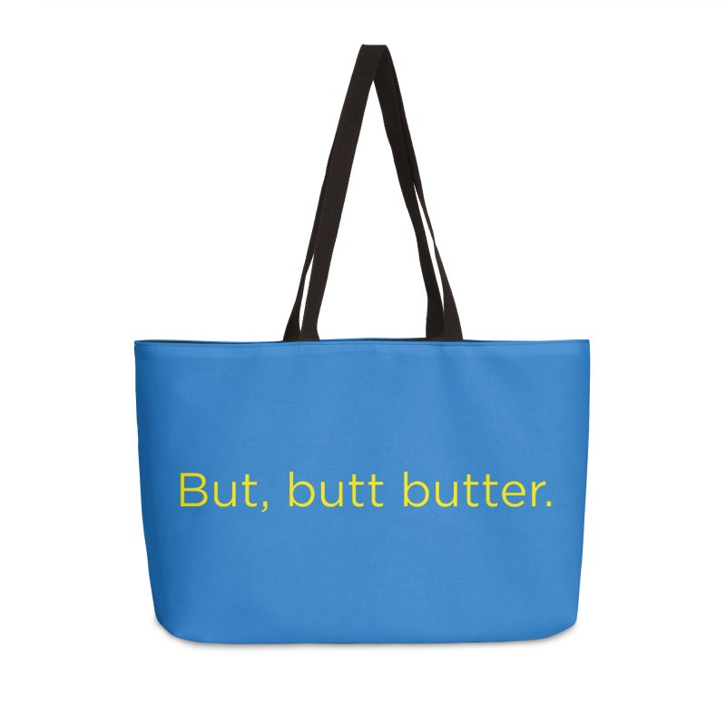 But, Butt Butter. Accessories Weekender Bag Bag by Inappropriate Wares
