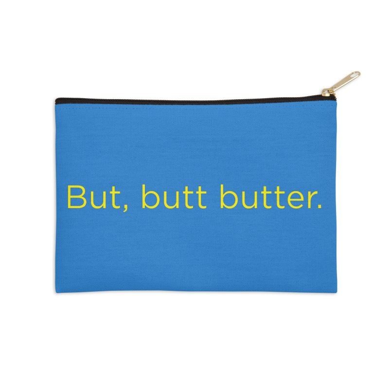 But, Butt Butter. Accessories Zip Pouch by Inappropriate Wares