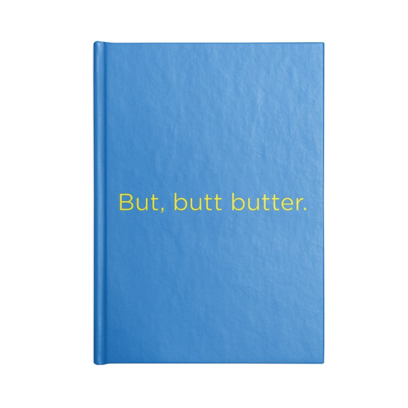 But, Butt Butter. Accessories Lined Journal Notebook by Inappropriate Wares