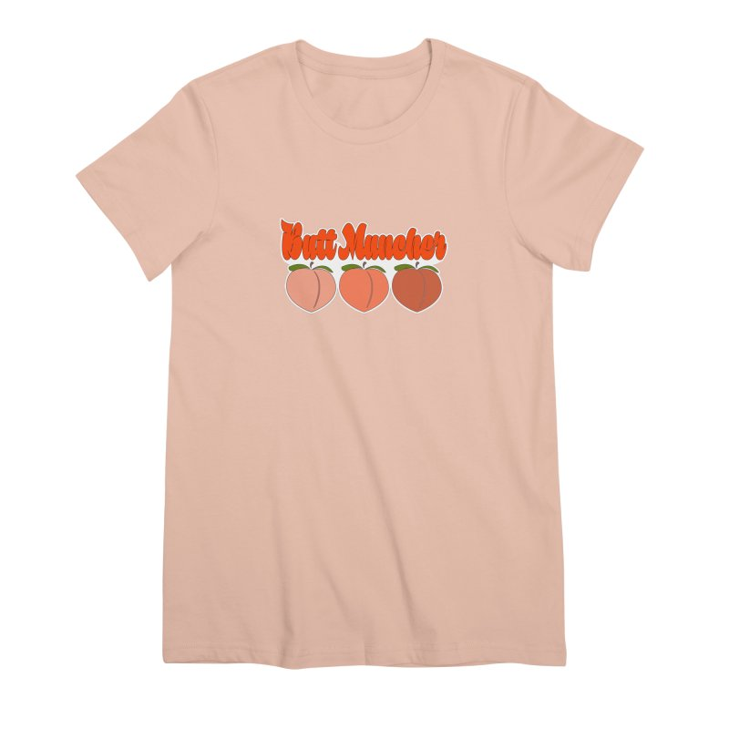 Butt Muncher Women's Premium T-Shirt by Inappropriate Wares