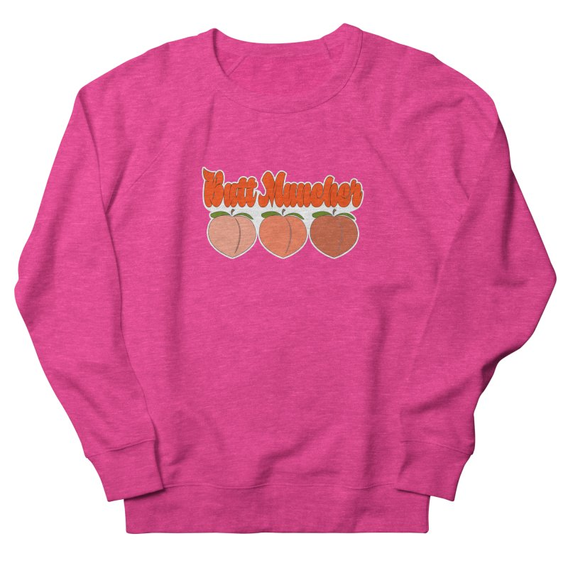 Butt Muncher Women's French Terry Sweatshirt by Inappropriate Wares