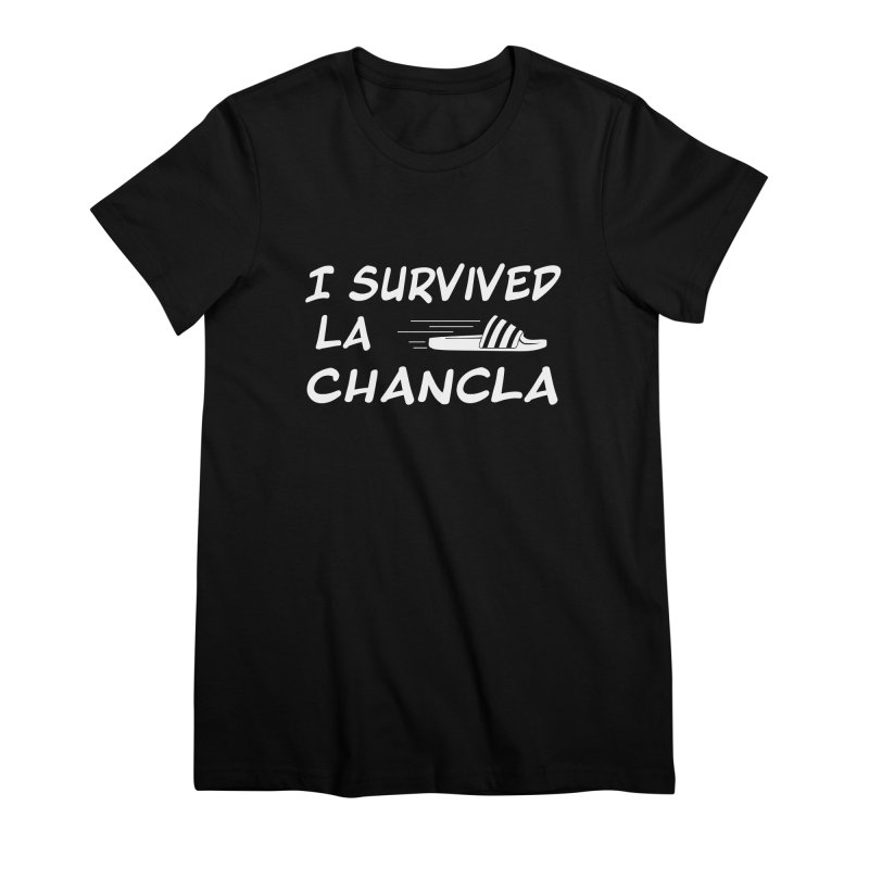 I Survived La Chancla Women's Premium T-Shirt by Inappropriate Wares