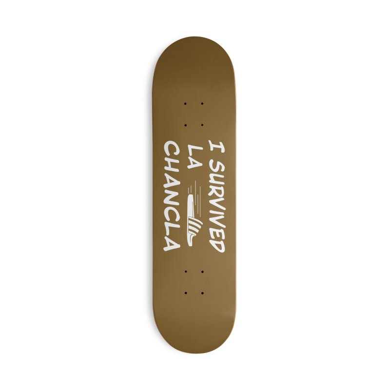 I Survived La Chancla Accessories Skateboard by Inappropriate Wares