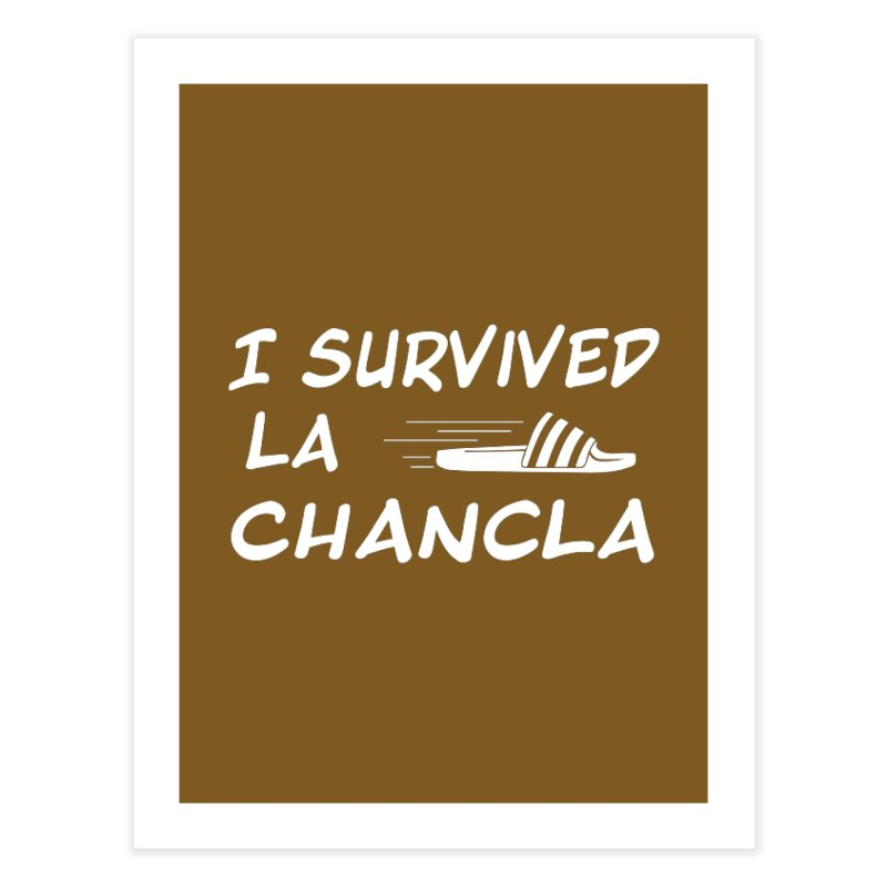 I Survived La Chancla Home Fine Art Print by Inappropriate Wares
