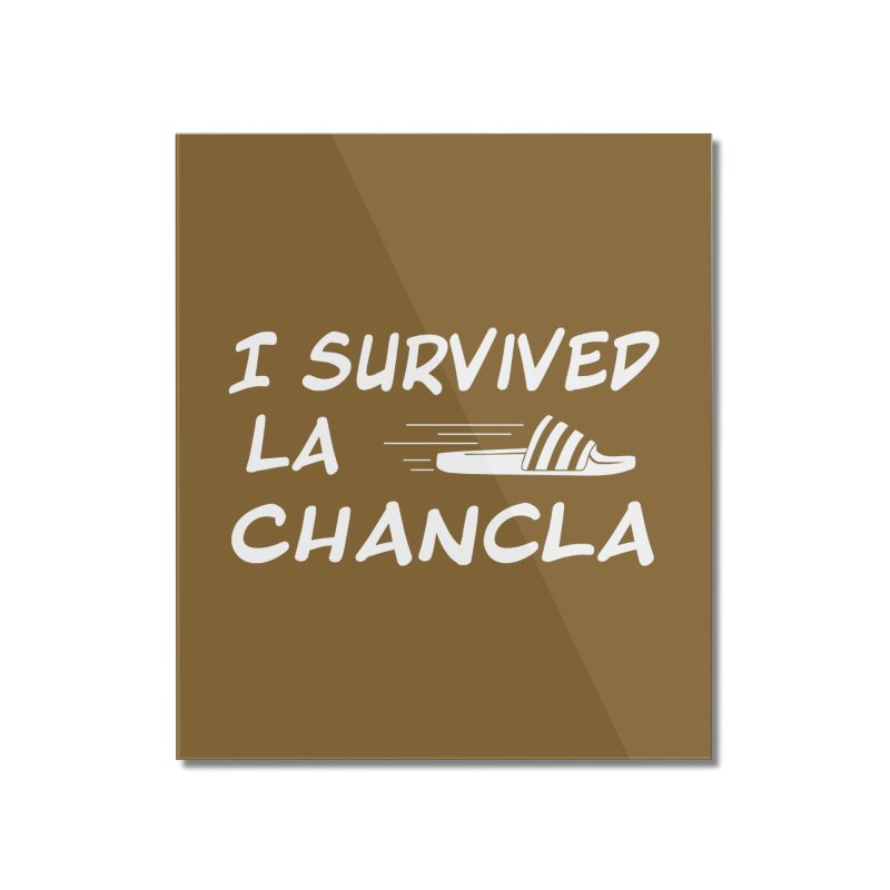 I Survived La Chancla Home Mounted Acrylic Print by Inappropriate Wares