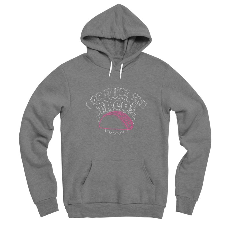 I Do It For The Taco! Men's Sponge Fleece Pullover Hoody by Inappropriate Wares