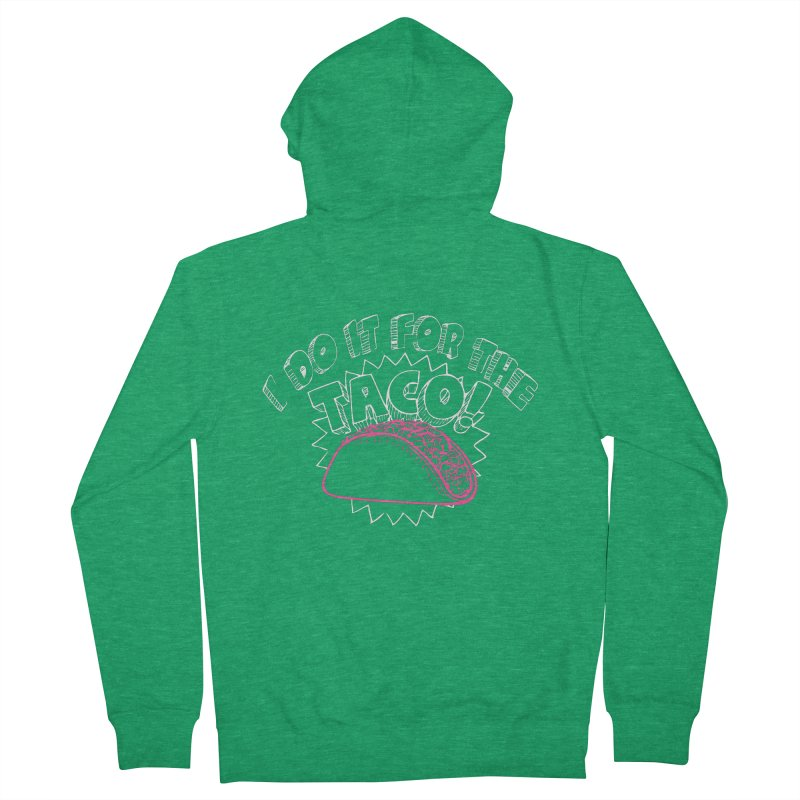 I Do It For The Taco! Women's Zip-Up Hoody by Inappropriate Wares