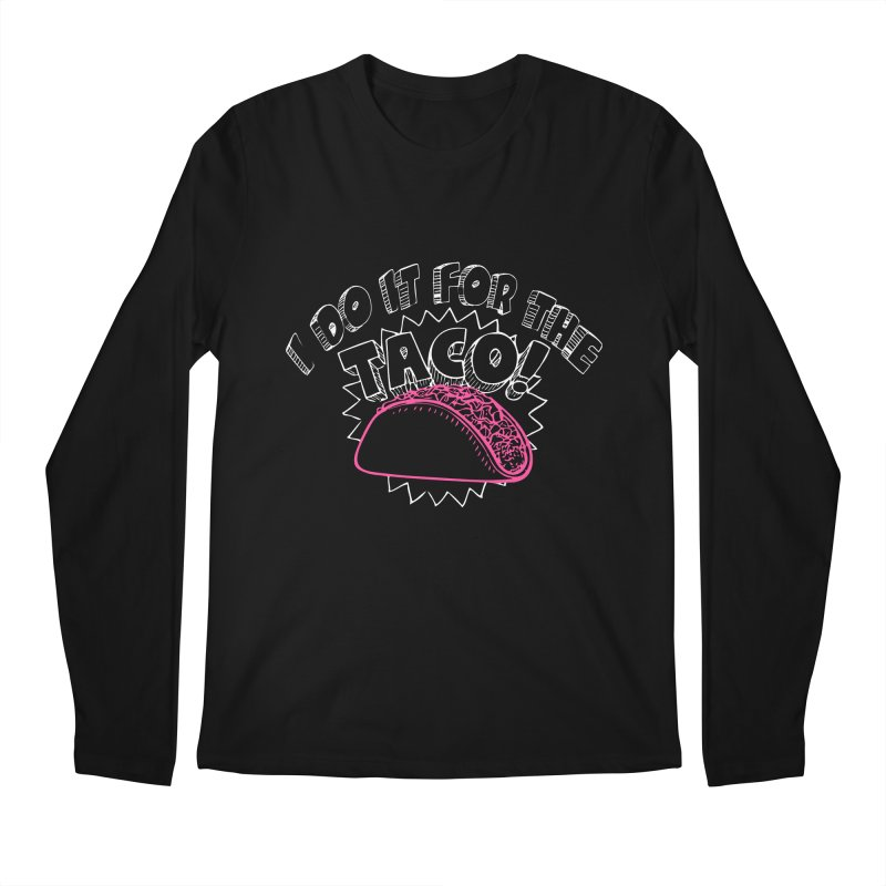 I Do It For The Taco! Men's Regular Longsleeve T-Shirt by Inappropriate Wares