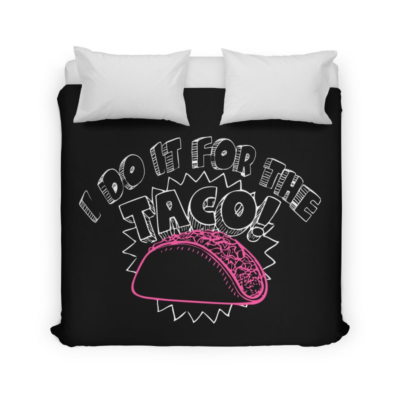 I Do It For The Taco! Home Duvet by Inappropriate Wares