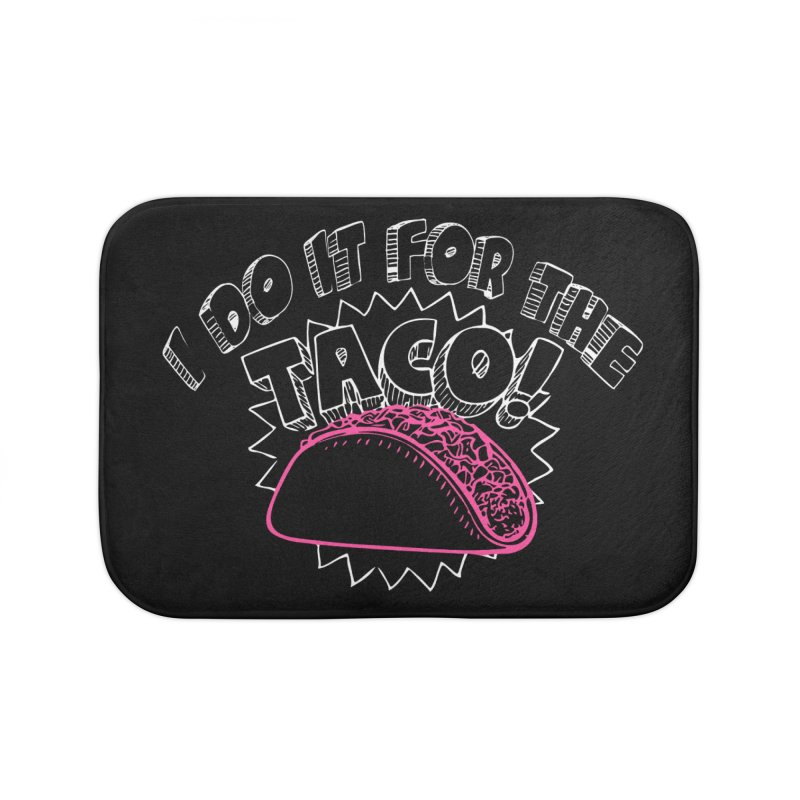 I Do It For The Taco! Home Bath Mat by Inappropriate Wares