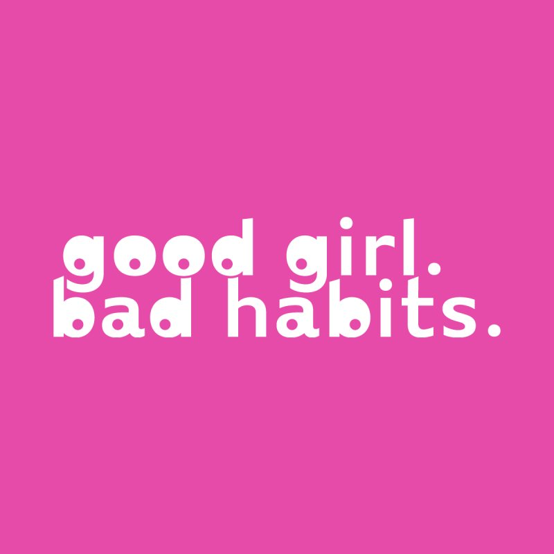 good girl. bad habits. Men's T-Shirt by Inappropriate Wares