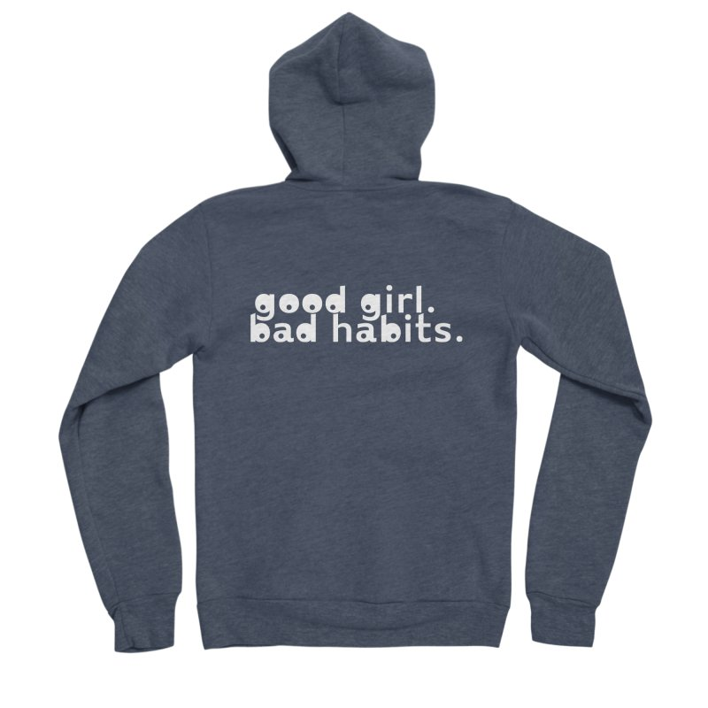 good girl. bad habits. Women's Sponge Fleece Zip-Up Hoody by Inappropriate Wares