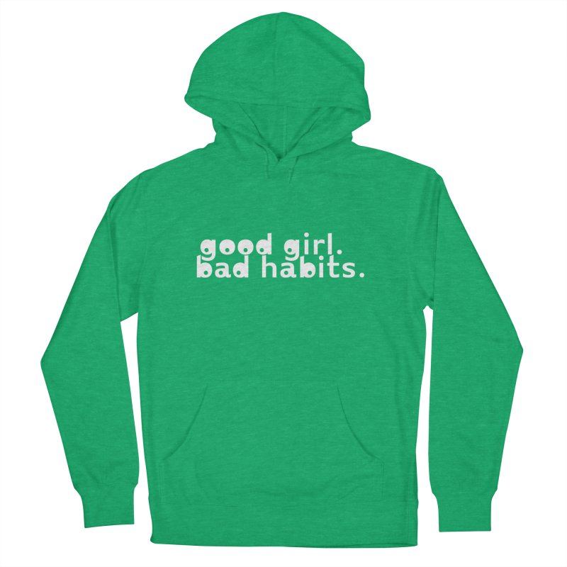 good girl. bad habits. Women's French Terry Pullover Hoody by Inappropriate Wares