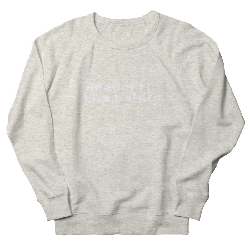 good girl. bad habits. Women's French Terry Sweatshirt by Inappropriate Wares