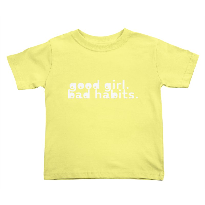 good girl. bad habits. Kids Toddler T-Shirt by Inappropriate Wares