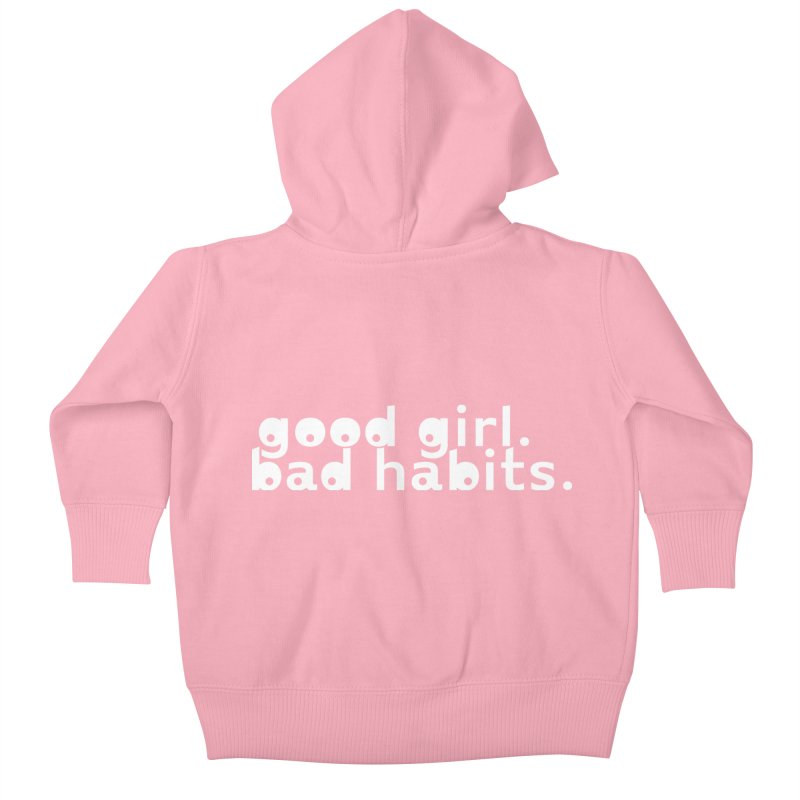 good girl. bad habits. Kids Baby Zip-Up Hoody by Inappropriate Wares
