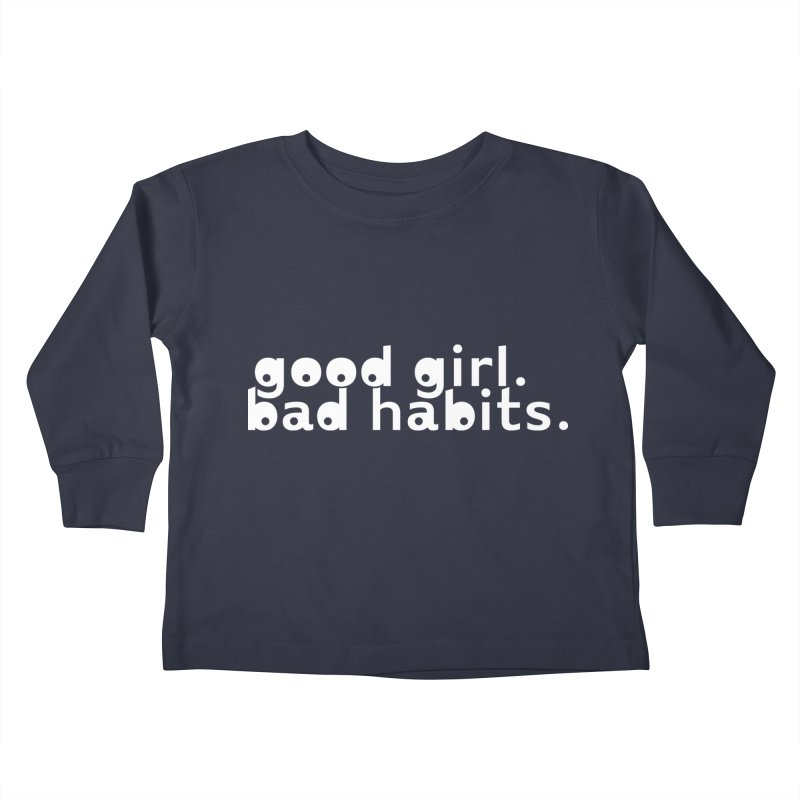 good girl. bad habits. Kids Toddler Longsleeve T-Shirt by Inappropriate Wares