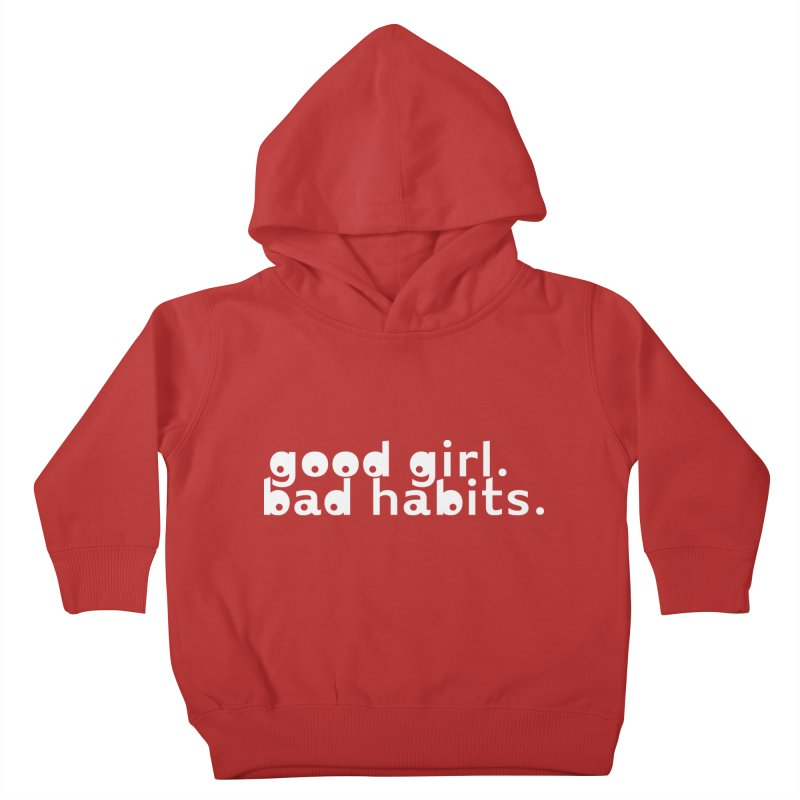 good girl. bad habits. Kids Toddler Pullover Hoody by Inappropriate Wares