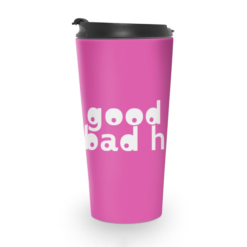 good girl. bad habits. Accessories Travel Mug by Inappropriate Wares