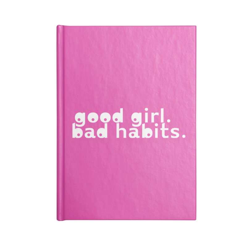 good girl. bad habits. Accessories Lined Journal Notebook by Inappropriate Wares