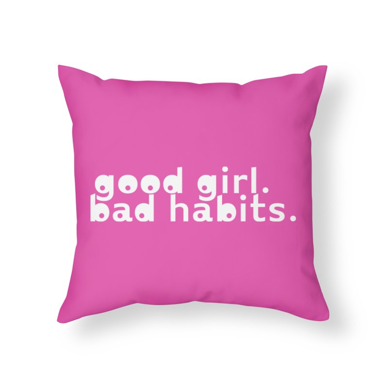 good girl. bad habits. Home Throw Pillow by Inappropriate Wares