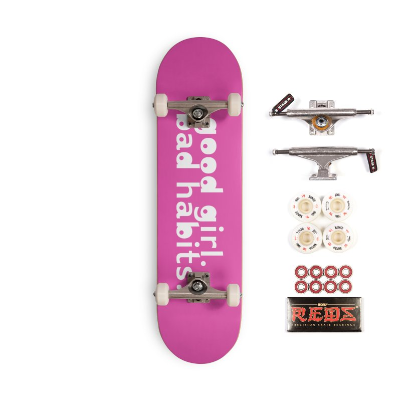 good girl. bad habits. Accessories Complete - Pro Skateboard by Inappropriate Wares