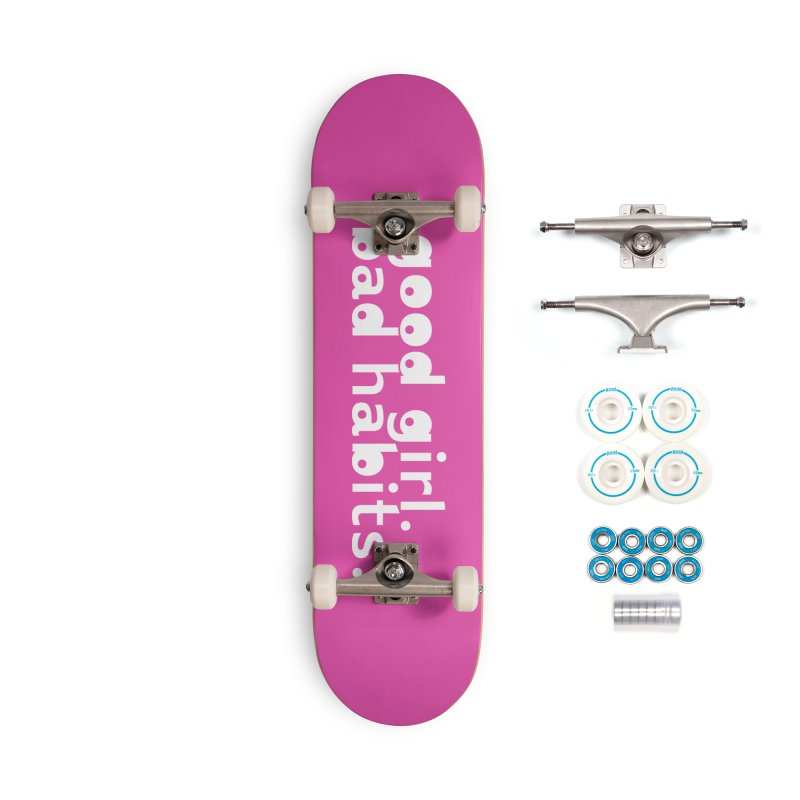 good girl. bad habits. Accessories Complete - Basic Skateboard by Inappropriate Wares