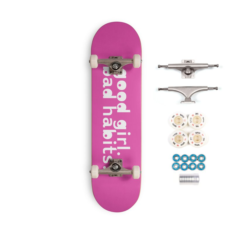 good girl. bad habits. Accessories Complete - Premium Skateboard by Inappropriate Wares