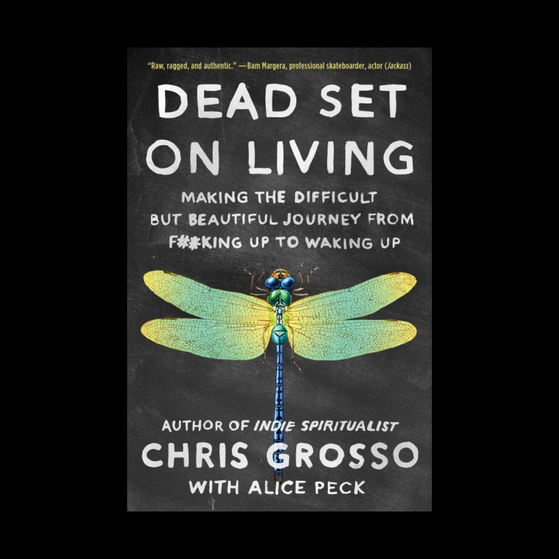 Dead Set On Living by Chris Grosso