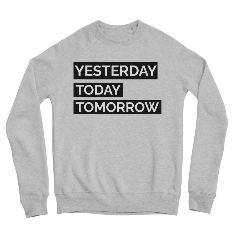 YESTERDAY TODAY TOMORROW Men's Sweatshirt by Indigoave Artist Shop