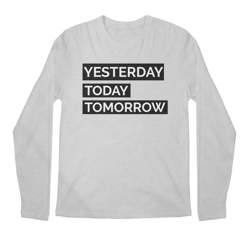 YESTERDAY TODAY TOMORROW Men's Longsleeve T-Shirt by Indigoave Artist Shop