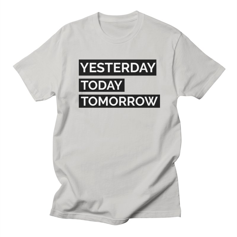 YESTERDAY TODAY TOMORROW Men's T-Shirt by Indigoave Artist Shop