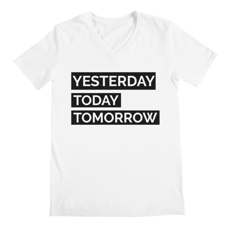 YESTERDAY TODAY TOMORROW Men's V-Neck by Indigoave Artist Shop