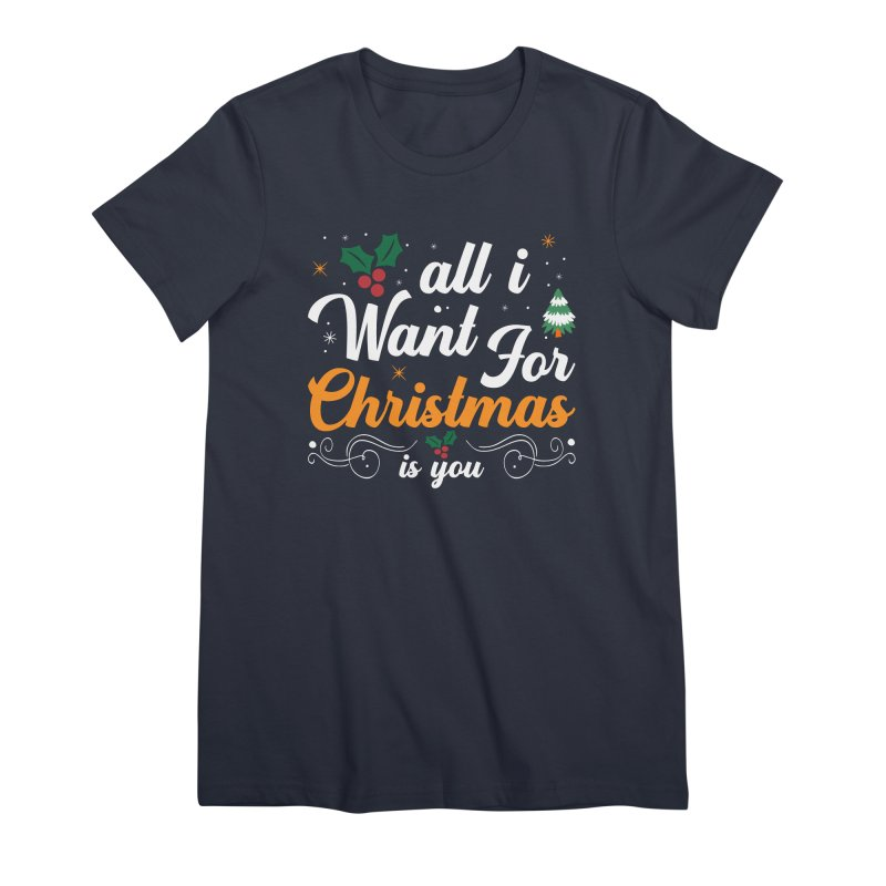 ALL I WANT FOR CHRISTMAS IS YOU Women's T-Shirt by Indigoave Artist Shop