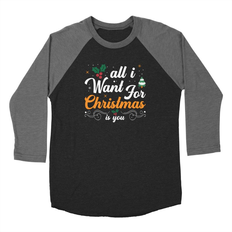 ALL I WANT FOR CHRISTMAS IS YOU Women's Longsleeve T-Shirt by Indigoave Artist Shop